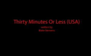 Thirty Minutes Or Less